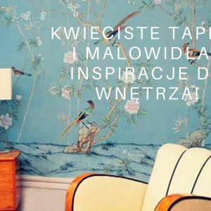 Kwieciste tapety i malowidła – inspiracje do wnętrza!